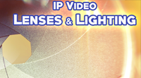 IP Video: Lenses and Lighting